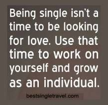 Being single isnt a time to be looking