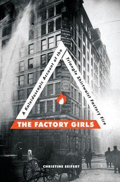 The Factory Girls: A Kaleidoscopic Account of the Triangle Shirtwaist Factory Fire: J974.71 SEI