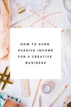 If your side hustling or full time crushing it you need to know How to Earn Passive Income for a Creative Online Business!