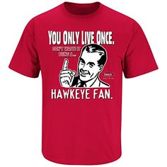 Nebraska Cornhuskers Fans. YOLO. You Only Live Once, Don't Waste it being a Hawkeye Fan. Red T Shirt (S-3X)