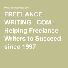 FREELANCE WRITING . COM : Helping Freelance Writers to Succeed since 1997