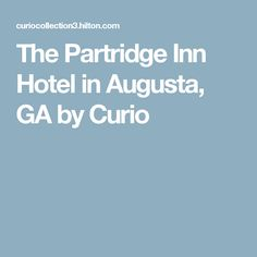 The Partridge Inn Hotel in Augusta, GA by Curio