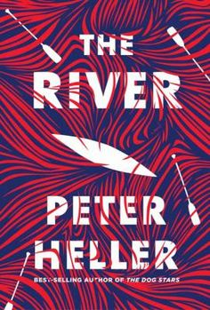 The River #PeterHeller Buckeye Library, May 2020. #MedinaLibrary #BookClubBooks #Fiction #2020