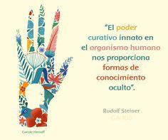 """""""El poder curativo innato en el organismo humano nos proporciona formas de conocimiento oculto"""". (Rudolf Steiner, GA 186)"""