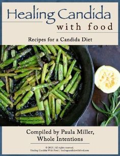 Healing #Candida with Food eCookbook with over 130 recipes by Wholeintentions.com.