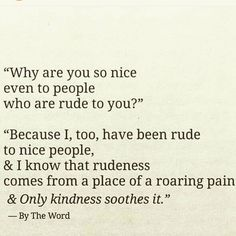 Rudeness comes from a place of roaring pain and only kindness soothes it ❤️❤️ True Quotes, Great Quotes, Quotes To Live By, Inspirational Quotes, Wisdom Quotes, Motivational, Cool Words, Wise Words, Note To Self