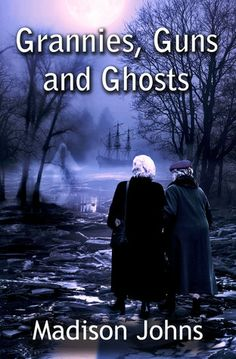 Grannies, Guns & Ghosts by Madison Johns