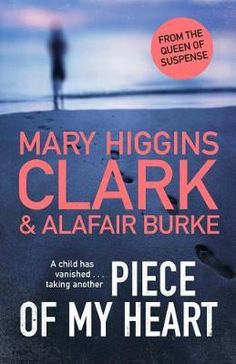 Piece of My Heart : Paperback : Simon & Schuster Ltd : 9781471197307 : 1471197301 : 17 Nov 2020 : New from the bestselling Queen of Suspense, Mary Higgins Clark & Alafair Burke: A child has vanished… taking anotherPIECE OF MY HEART    Television producer Laurie Moran has spent her career solving cold cases on-screen. But her next case takes place away from the glare of the spotlights... and the missing person is her own nephew.   Laurie is just days away from her mid-Au