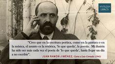 """""""Creo en la escritura poética, como en la pintura o en la música, el asunto es la retórica, 'lo que queda', la poesía. Mi ilusión ha sido ser más cada vez el poeta de 'lo que queda', hasta llegar un día a no escribir"""". De: Carta a Luis Cernuda (1943), Juan Ramón Jiménez"""