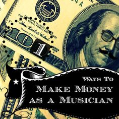 101 Ways to Make Money as a Musician