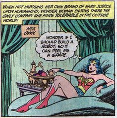 So over it she needs to get away for a while. Wonder Woman