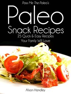 Pass Me The Paleo's Paleo Snack Recipes: 25 Quick and Easy Recipes That Your Family Will Love! (Diet, Cookbook. Beginners, Athlete, Breakfast, Lunch, Dinner, ... gluten free, low carb, low carbohydrate) by Alison Handley http://www.amazon.com/dp/B00MJCYVXE/ref=cm_sw_r_pi_dp_BJ6Tvb07FFB15