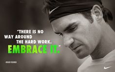 TIMELESS TENNIS: Tennis Quote of the Day: Roger Federer - Embrace Hard Work