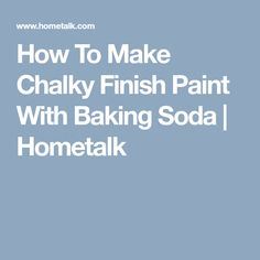 How To Make Chalky Finish Paint With Baking Soda | Hometalk
