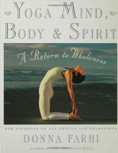Yoga Mind, Body & Spirit: A Return to Wholeness: Donna Farhi