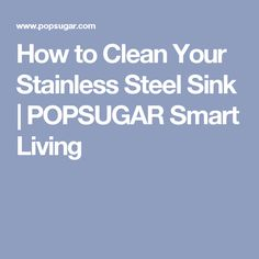 How to Clean Your Stainless Steel Sink | POPSUGAR Smart Living
