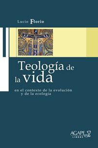 Teología de la vida en el contexto de la evolución y de la ecología / Lucio Florio