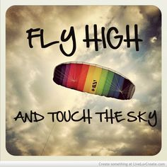 Fly High and Touch The Sky - Day Eighty Two of - Flight of the Soul High Quotes, Fly Quotes, Greek Quotes, Wisdom Quotes, Becoming A Pilot, Rainbow Quote, Sky Day, Pretty Quotes, Flyer