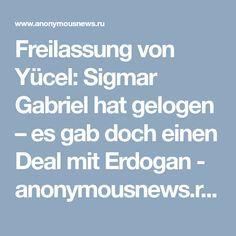 Freilassung von Yücel: Sigmar Gabriel hat gelogen – es gab doch einen Deal mit Erdogan - anonymousnews.ru | Nachrichten unzensiert