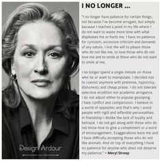 Ich habe die Geduld für bestimmte Dinge nicht mehr, nicht weil ich arrogant geworden bin, sondern einfach, weil ich einen Punkt in meinem Leben erreicht habe, wo ich meine Zeit nicht mehr mit Dinge...: