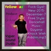 Fuck Gyal-New-2015-December-7-Free Style-Dancehall Music-Guyana-Knock Weh Riddim.mp3 by YellowRas on SoundCloud