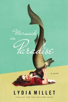 Mermaids in Paradise - A Novel by Lydia Millet