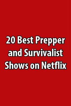 Netflix has many great prepper and survivalist TV shows to choose from. This list includes both fiction and non-fiction.