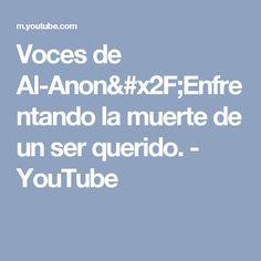 Voces de Al-Anon/Enfrentando la muerte de un ser querido. - YouTube