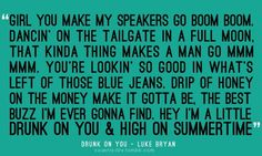 Drunk on You, Luke Bryan.oh how i love you luke bryan! I Love Music, Music Is Life, Love Songs, Country Music Lyrics, Country Songs, Country Life, Country Men, Country Girls, Country Living