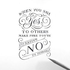 """When you say yes to others make sure you're not saying no to yourself"" by @novia_jonatan . #StrengthInLetters #Goodtype"
