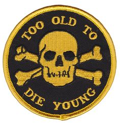 Sourpuss Too Old To Die Young Patch (Embroidered/Sewn Patches). SOURPUSS PATCH A wise man once said: I'm too old for this shit! and correct, he was. So if you're a little more 'in bed by than 'up all night', then you're probably Too Old to Die You Cool Patches, Pin And Patches, Iron On Patches, Funny Patches, Motorcycle Patches, Motorcycle Tattoos, Tactical Patches, Tactical Holster, How To Iron Clothes