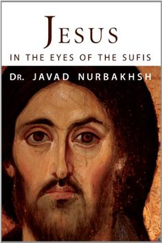 Jesus in the Eyes of The Sufis by Dr. Javad Nurbakhsh. a wealth of stories and poems about Jesus, many of which are translated into English for the first time from the original Arabic and Persian Sufi sources in this second edition. They represent the profound reverence that Sufis for centuries have felt for Jesus, regarding him as a symbol of love and the perfect master.