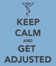 Keep Calm and Get Adjusted      Tulsa Chiropractor http://www.DrSchluter.com