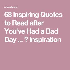 68 Inspiring Quotes to Read after You've Had a Bad Day ... → Inspiration