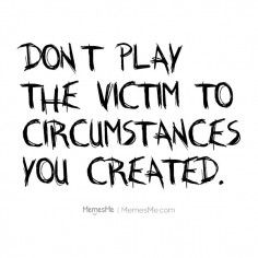 Don't Play Victim…
