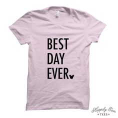 Best Day Ever, Wear to the Parks, Made to Order Tee Shirt, Happily Ever Tees