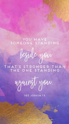 You have someone standing beside you that's stronger than the one standing against you. Joshua 1:5 #pursuingvirtue #Godisgreater #Bible #Bibleverse #Scriptures #Joshua #graphicdesign