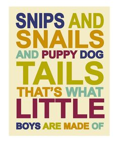 Little boys are made of...