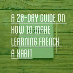 A 20-Day Guide on How to Make Learning French a Habit: looks good!