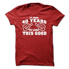 (Greatest Worth) It Took 40 Years To Look This Good Tshirt - 40th Birthday Tshirt - Order Now...