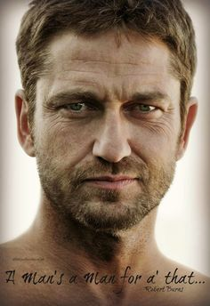 "Time passes, the body ages, but as Gerard Butler shows, ""a man's a man for a' that"". from Wild Eyed Southern Celt on Facebook ‪#‎GerardButler‬"