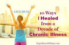 10 Ways I Healed from a Decade of Chronic Illness