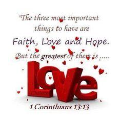 1 Corinthians 13:13     https://www.facebook.com/photo.php?fbid=598380640187889