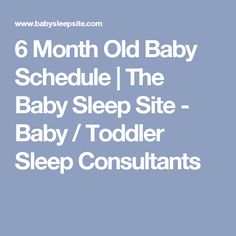6 Month Old Baby Schedule | The Baby Sleep Site - Baby / Toddler Sleep Consultants