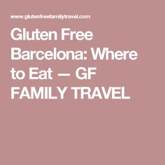 Gluten Free Barcelona: Where to Eat — GF FAMILY TRAVEL