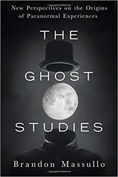"Book Review: ""The Ghost Studies"" by Brandon Massullo – Association of Paranormal Study"