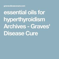 essential oils for hyperthyroidism Archives - Graves' Disease Cure