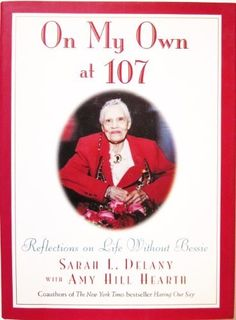 "On My Own at 107: Reflections on Life Without Bessie by Sarah Louise Delany.  This is a must read if you read ""Having Our Say""."