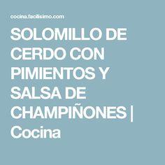 SOLOMILLO DE CERDO CON PIMIENTOS Y SALSA DE CHAMPIÑONES | Cocina