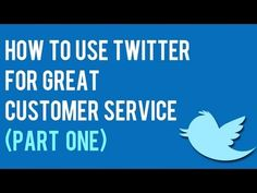 How to Use Twitter For Great Customer Service (Part One) | Twitter For Business